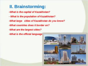II. Brainstorming: -What is the capital of Kazakhstan? - What is the populati