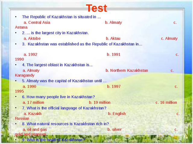 Test The Republic of Kazakhstan is situated in ... a. Central Asia b. Almaty...