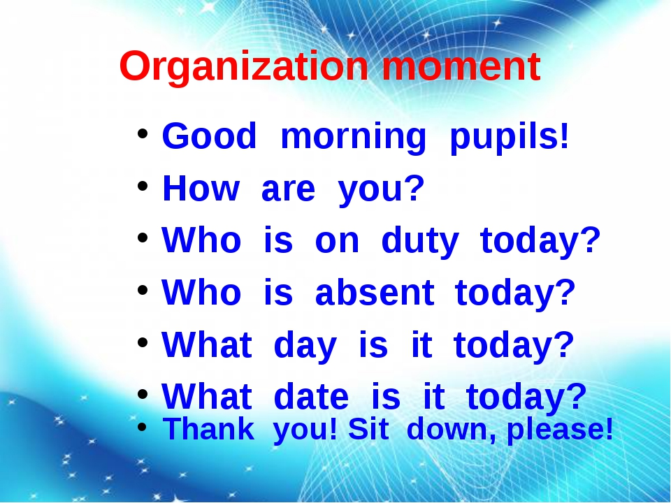 Organization moment Good morning pupils! How are you? Who is on duty today? W...