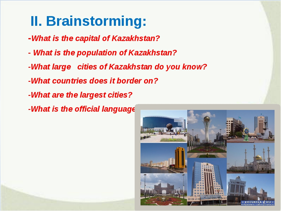 II. Brainstorming: -What is the capital of Kazakhstan? - What is the populati...