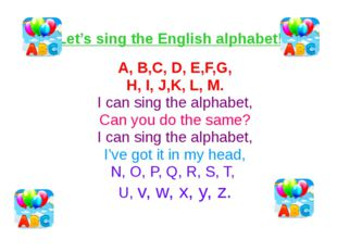 Let's sing the English alphabet! A, B,C, D, E,F,G, H, I, J,K, L, M. I can sin
