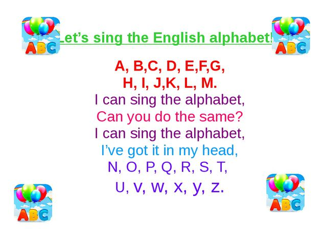 Let's sing the English alphabet! A, B,C, D, E,F,G, H, I, J,K, L, M. I can sin...
