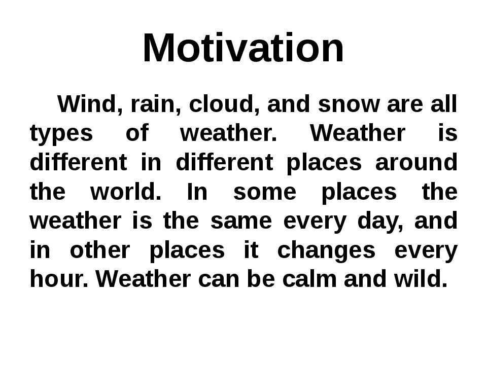 Motivation Wind, rain, cloud, and snow are all types of weather. Weather is d...