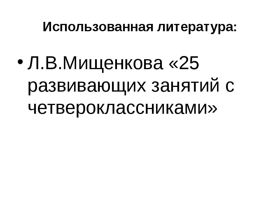 Использованная литература: Л.В.Мищенкова «25 развивающих занятий с четверокла...