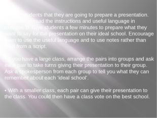 Tell the students that they are going to prepare a presentation. Ask them to