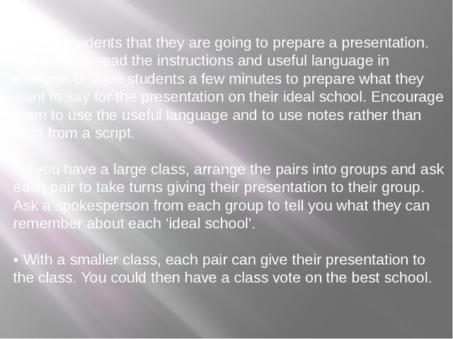 Tell the students that they are going to prepare a presentation. Ask them to...