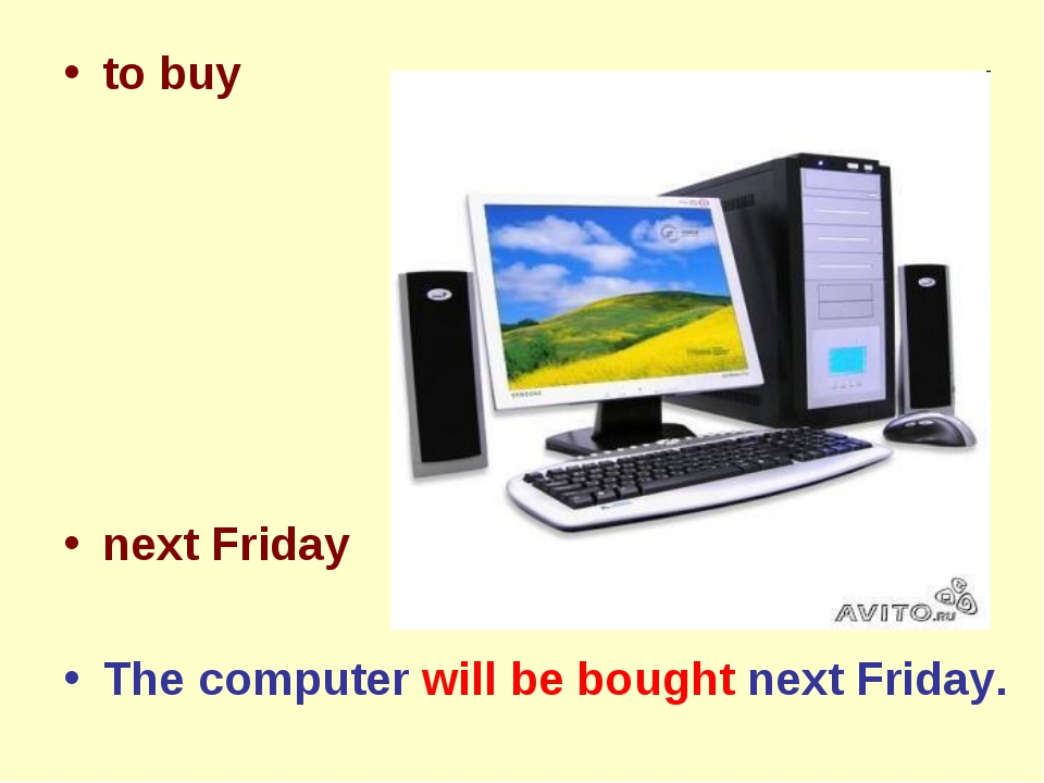to buy next Friday The computer will be bought next Friday.