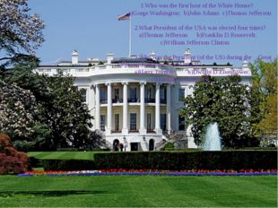 T E S T 1.Who was the first host of the White House? a)Gorge Washington; b)J
