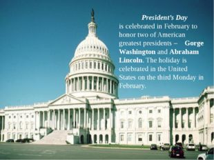 President's Day is celebrated in February to honor two of American greatest
