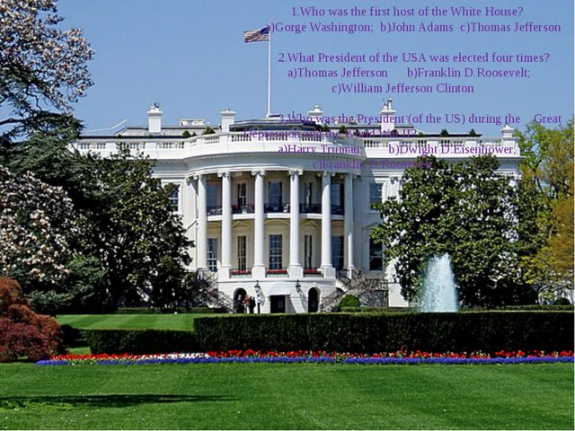 T E S T 1.Who was the first host of the White House? a)Gorge Washington; b)J...