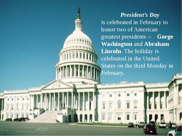 President's Day is celebrated in February to honor two of American greatest...