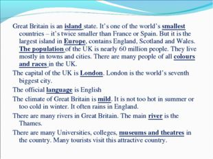 Great Britain is an island state. It's one of the world's smallest countries