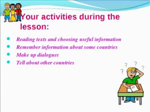 Your activities during the lesson: Reading texts and choosing useful informat