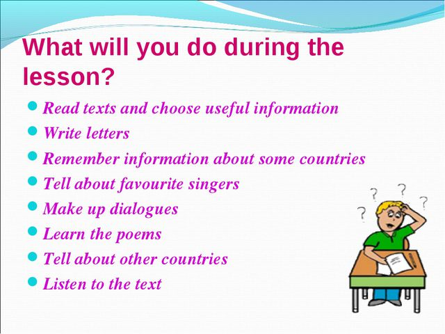 What will you do during the lesson? Read texts and choose useful information...