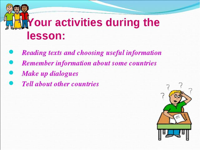 Your activities during the lesson: Reading texts and choosing useful informat...