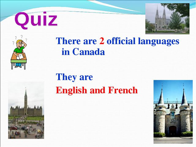 There are 2 official languages in Canada They are English and French