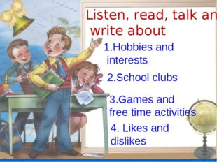 1.Hobbies and interests 2.School clubs 3.Games and free time activities 4. Li
