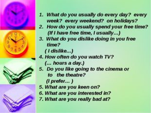 What do you usually do every day? every week? every weekend? on holidays? How