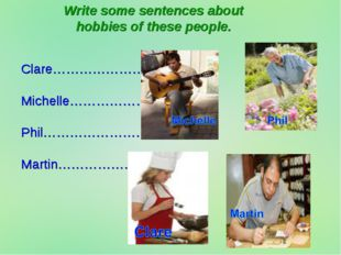 Write some sentences about hobbies of these people. Clare……………………….. Michelle