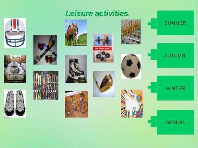 Leisure activities. SUMMER AUTUMN WINTER SPRING