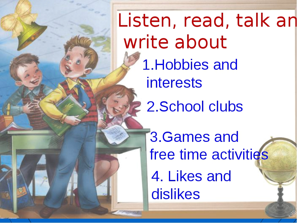 1.Hobbies and interests 2.School clubs 3.Games and free time activities 4. Li...