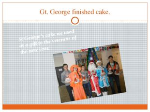 Gt. George finished cake. St George's cake we used as a gift to the veterans