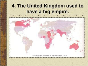 4. The United Kingdom used to have a big empire.