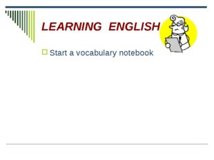 LEARNING ENGLISH Start a vocabulary notebook