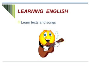 LEARNING ENGLISH Learn texts and songs