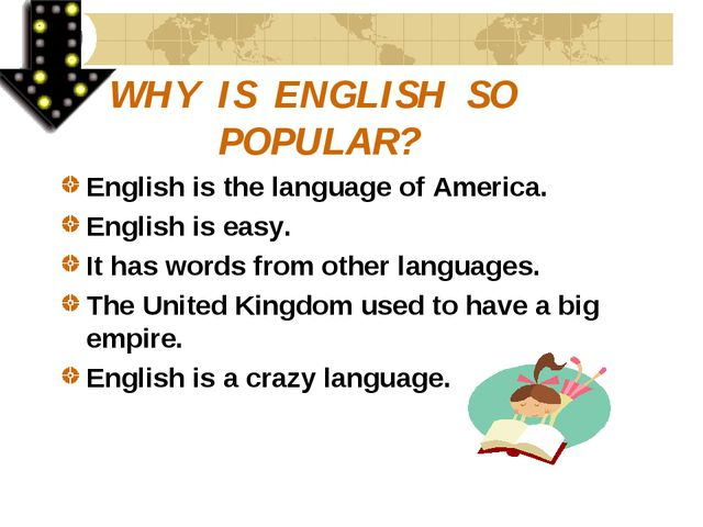 WHY IS ENGLISH SO POPULAR? English is the language of America. English is eas...