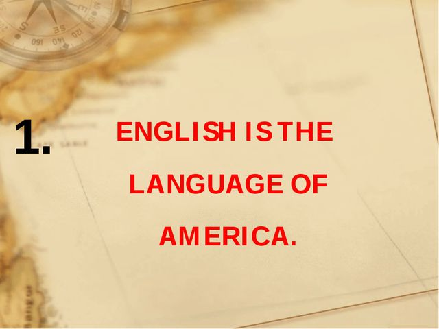 ENGLISH IS THE LANGUAGE OF AMERICA. 1.