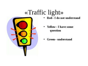 «Traffic light» Red– I do not understand Yellow– I have some question Green–
