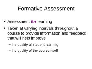 Formative Assessment Assessment for learning Taken at varying intervals throu