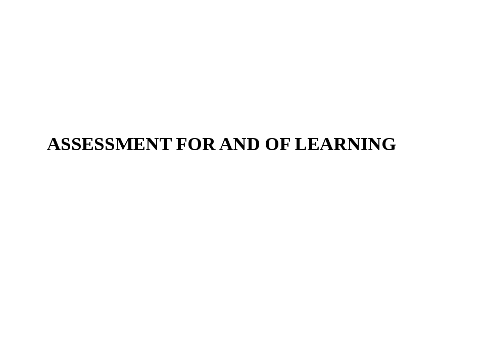 ASSESSMENT FOR AND OF LEARNING