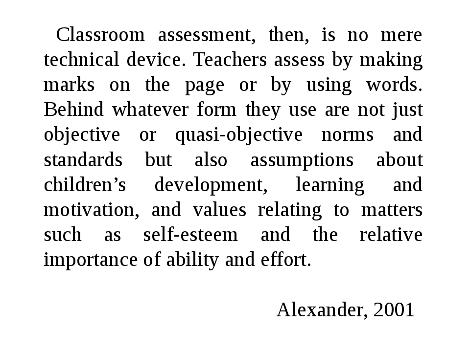 Classroom assessment, then, is no mere technical device. Teachers assess by m...