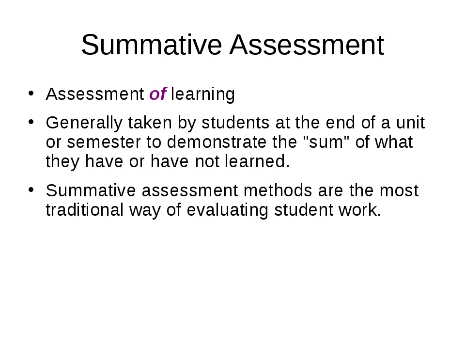 Summative Assessment Assessment of learning Generally taken by students at th...