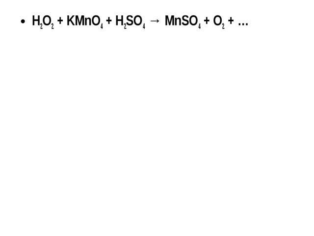 H2O2 + KMnO4 + H2SO4 → MnSO4 + O2 + …