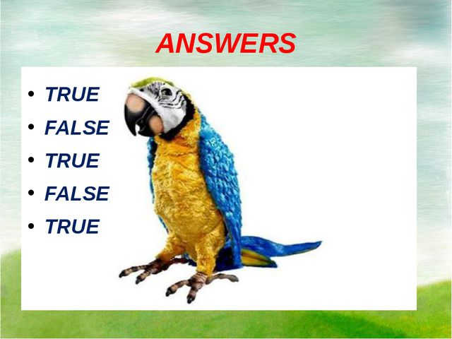 ANSWERS TRUE FALSE TRUE FALSE TRUE