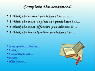 Complete the sentences: I think the easiest punishment is ……. I think the mos