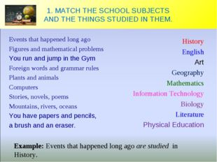 1. MATCH THE SCHOOL SUBJECTS AND THE THINGS STUDIED IN THEM. Events that happ