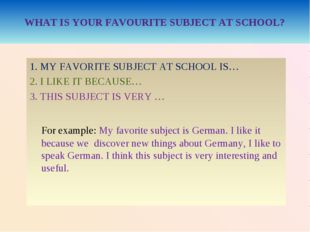 WHAT IS YOUR FAVOURITE SUBJECT AT SCHOOL? 1. MY FAVORITE SUBJECT AT SCHOOL I