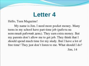 Letter 4 	Hello, Teen Magazine! 		My name is Jim. I need more pocket money. M
