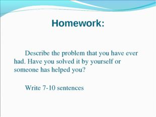 Homework: 		 		Describe the problem that you have ever had. Have you solved