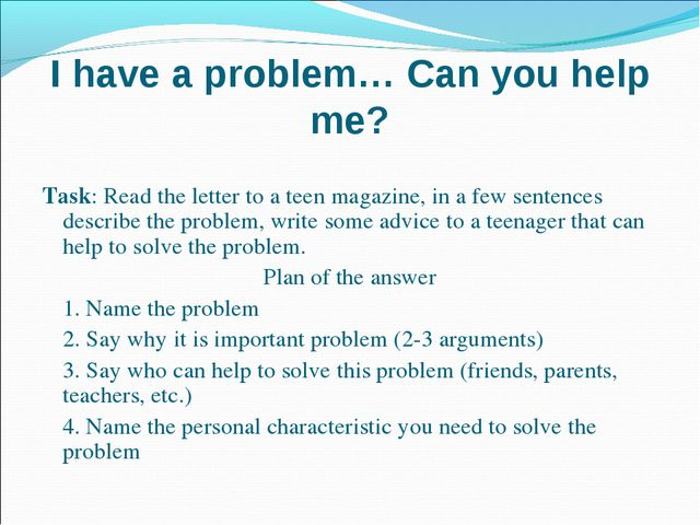 I have a problem… Can you help me? Task: Read the letter to a teen magazine,...