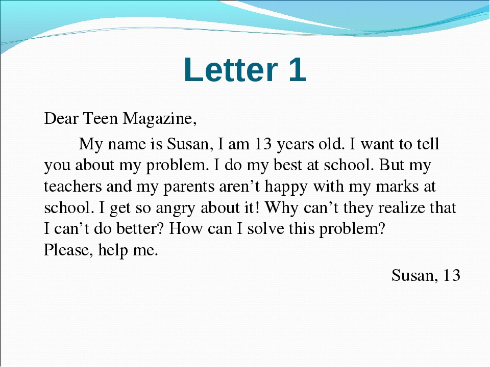 Letter 1 	Dear Teen Magazine, 		My name is Susan, I am 13 years old. I want t...