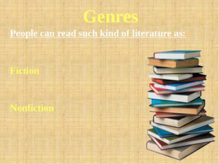 Genres People can read such kind of literature as: Fiction Nonfiction