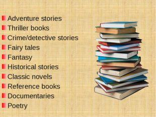 Adventure stories Thriller books Crime/detective stories Fairy tales Fantasy