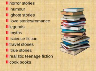 horror stories humour ghost stories love stories/romance legends myths scienc