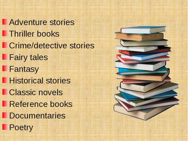 Adventure stories Thriller books Crime/detective stories Fairy tales Fantasy...