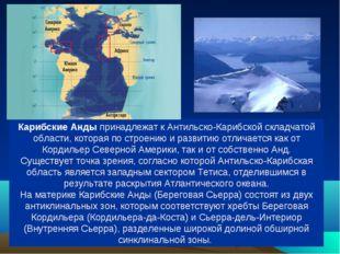 Карибские Анды принадлежат к Антильско-Карибской складчатой области, которая